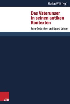 Florian Wilk [Hrsg.] Das Vaterunser in seinen antiken Kontexten.